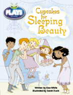 Bug Club Plays - Purple: Cupcakes for Sleeping Beauty (Reading Level 19-20/F&P Level K)