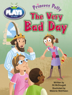 Bug Club Plays - Green: Princess Polly: The Very Bad Day (Reading Level 12-14/F&P Level G-H)