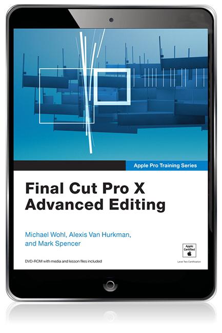 Final Cut Pro X - Apple Pro Training Series : Brendan Boykin :