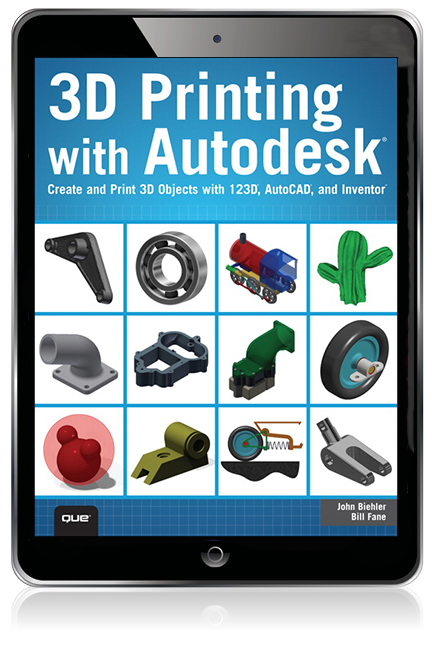 3D Printing with Autodesk: Create and Print 3D Objects with 123D, AutoCAD  and Inventor eBook