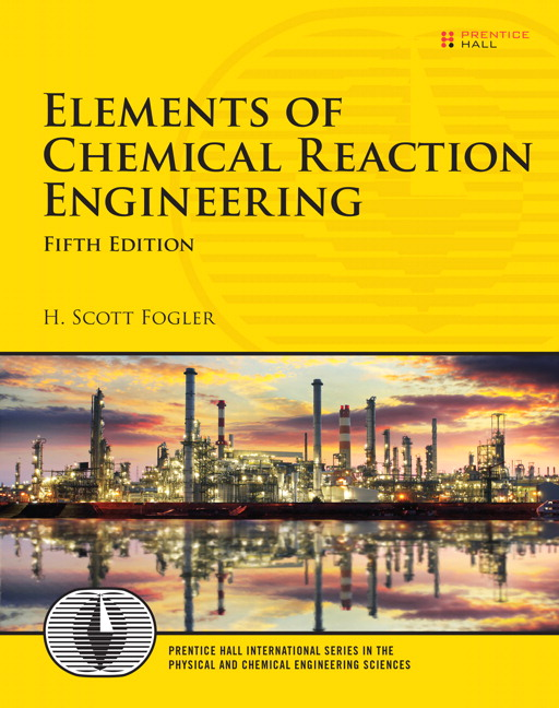 Elements of chemical reaction engineering 5th fogler buy online for decades h scott foglers elements of chemical reaction engineering has been the worlds dominant text for courses in chemical reaction engineering fandeluxe Images