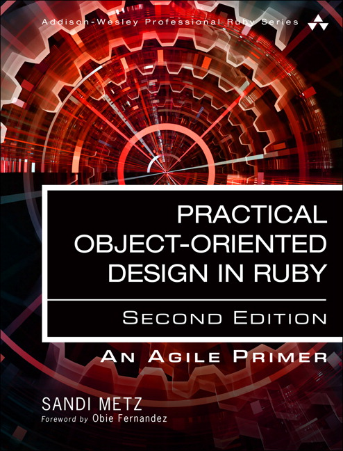 Practical object oriented design in ruby an agile primer 2nd metz too many ruby and rails applications have been created without concern for their long term maintenance or evolution the web is awash in ruby code that fandeluxe Image collections