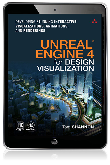 Unreal Engine 4 for Design Visualization: Developing Stunning Interactive  Visualizations, Animations, and Renderings eBook