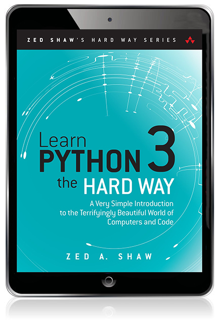 Learn Python 3 the Hard Way: A Very Simple Introduction to the Terrifyingly  Beautiful World of Computers and Code eBook