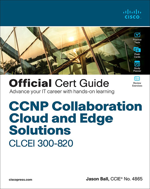 CCNP Collaboration Cloud and Edge Solutions CLCEI 300-820 Official Cert Guide - Image
