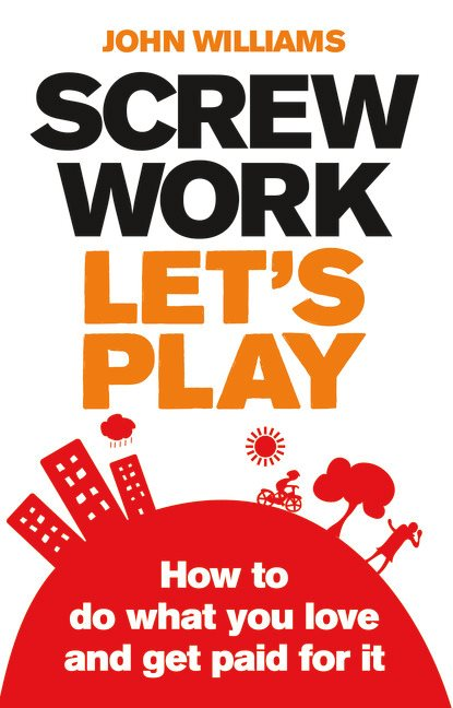 Screw work lets play how to do what you love and get paid for it pearson 9780273730934 9780273730934 screw work lets play how to do what you love and get paid for it fandeluxe Gallery