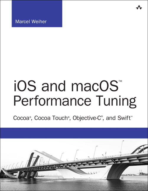iOS and macOS Performance Tuning: Cocoa, Cocoa Touch, Objective-C, and Swift