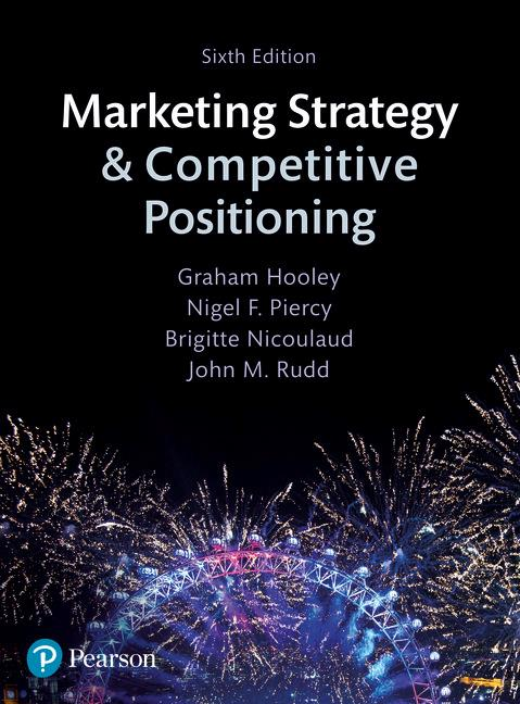 Marketing strategy and competitive positioning 6th hooley buy marketing strategy and competitive positioning 6e deals with the process of developing and implementing a marketing strategy fandeluxe Images