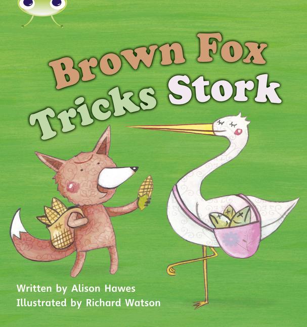Bug Club Phonics Phase 3: Brown Fox Tricks Stork (Reading Level 5/F&P Level E)