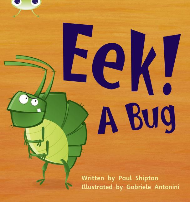Bug Club Phonics Phase 3: Eek! A Bug (Reading Level 5/F&P Level E)