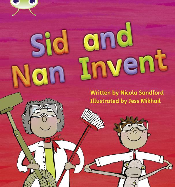Bug Club Phonics Phase 3: Sid and Nan Invent (Reading Level 4/F&P Level D)