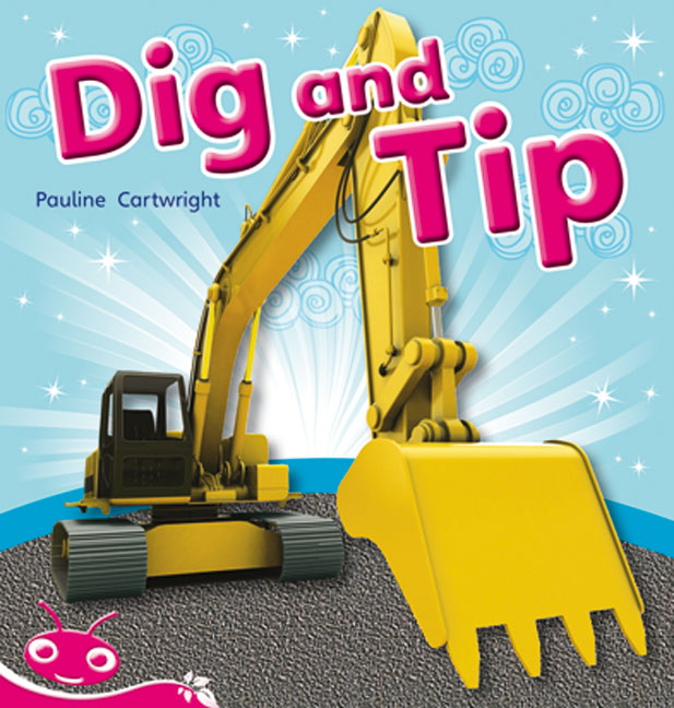 Bug Club Level  1 - Pink: Dig and Tip (Reading Level 1/F&P Level A)