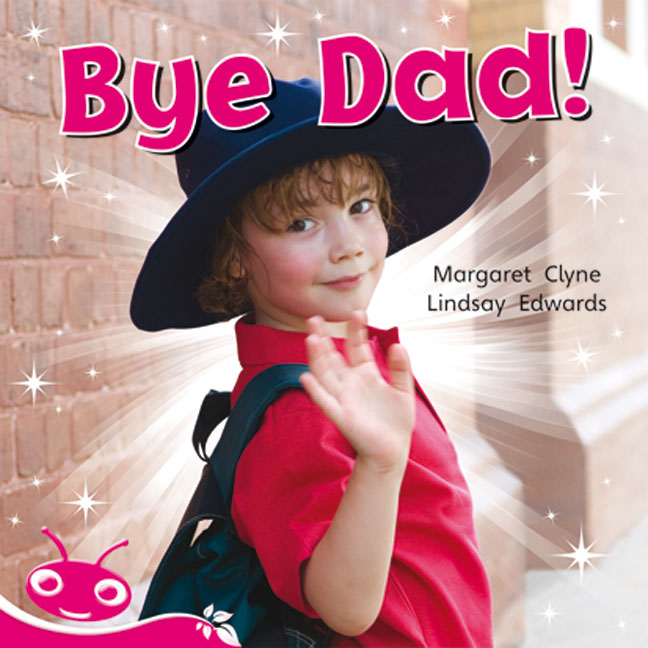 Bug Club Level  1 - Pink: Bye Dad! (Reading Level 1/F&P Level A)