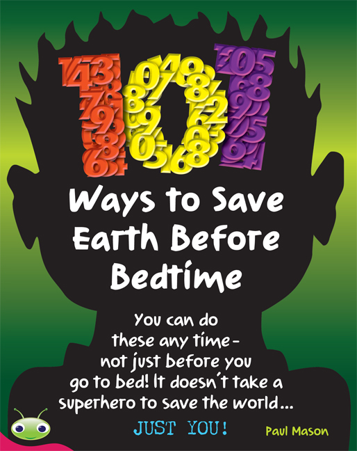 Bug Club Level 28 - Ruby: 101 Ways to Save Earth Before Bedtime (Reading Level 28/F&P Level S)