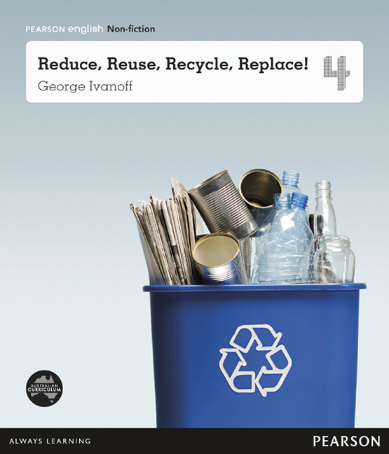 Pearson English Year 4: What a Waste! - Reduce, Reuse, Recycle, Replace!  (Reading Level 26-28/F&P Level Q-S)