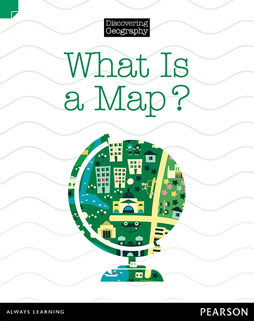 Discovering Geography (Lower Primary Nonfiction Topic Book): What is a Map? (Reading Level 3/F&P Level C)