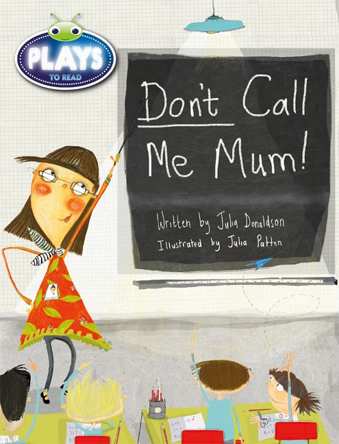 Bug Club Plays - Green: Don't Call Me Mum! (Reading Level 12-14/F&P Level G-H)