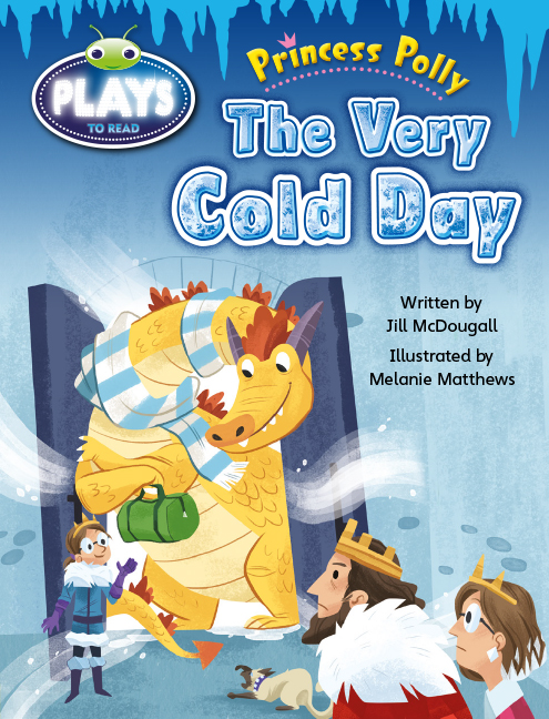 Bug Club Plays - Yellow: Princess Polly: The Very Cold Day (Reading Level 6-8/F&P Level D-E)