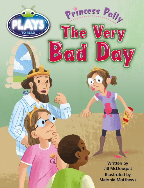 Bug Club Plays - Green: Princess Polly: The Very Bad Day (Reading Level 12-14/F&P Level G-H) - Image