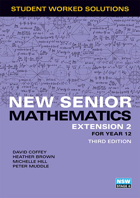 New Senior Mathematics Extension 2 Year 12 Student Worked Solutions Book