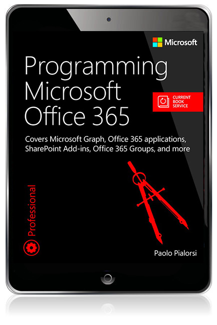 Programming Microsoft Office 365 (includes Current Book Service): Covers  Microsoft Graph, Office 365 applications, SharePoint Add-ins, Office 365