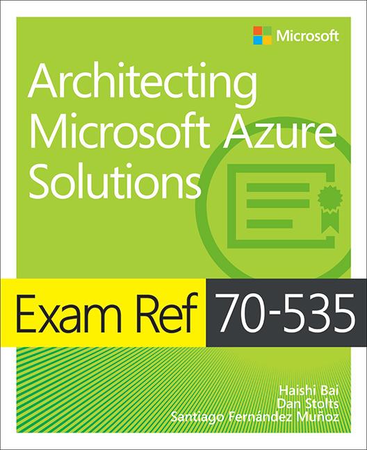 Exam Ref 70-534: Architecting Microsoft Azure Solutions, 2nd, Bai ...