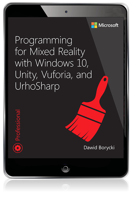 Programming for Mixed Reality with Windows 10, Unity, Vuforia and UrhoSharp  eBook