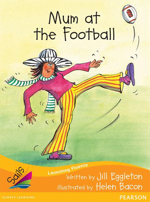 Sails Additional Fluency - Orange: Mum at the Football (Reading Level 16/F&P Level I)