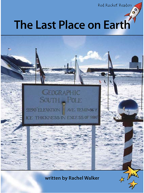 Red Rocket Readers: Advanced Fluency 4 Non-Fiction Set A: The Last Place on  Earth (Reading Level 30/F&P Level P)
