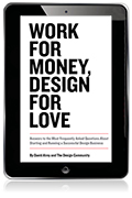 Work for Money, Design for Love: Answers to the Most Frequently Asked Questions About Starting and Running a Successful Design Business eBook