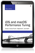 iOS and macOS Performance Tuning: Cocoa, Cocoa Touch, Objective-C, and Swift eBook