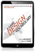 A Game Design Vocabulary: Exploring the Foundational Principles Behind Good Game Design eBook