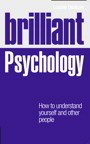 Brilliant Psychology: How to understand yourself and other people