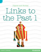 Discovering History (Lower Primary) Objects and Stories: Links to the Past 1 (Reading Level 22/F&P Level M)