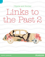 Discovering History (Lower Primary) Objects and Stories: Links to the Past 2 (Reading Level 25/F&P Level O)