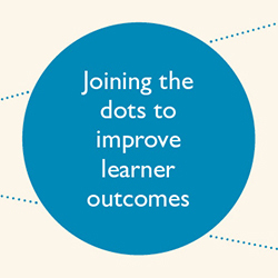 Join the dots to improve learner outcomes