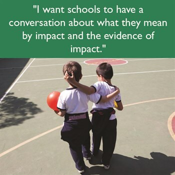 I want schools to have a conversation about what they mean by impact