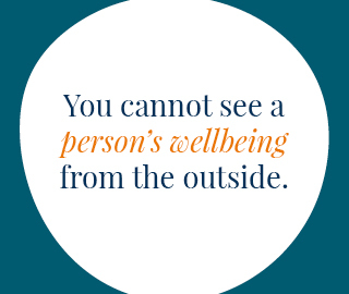 You cannot see a person's wellbeing from the outside