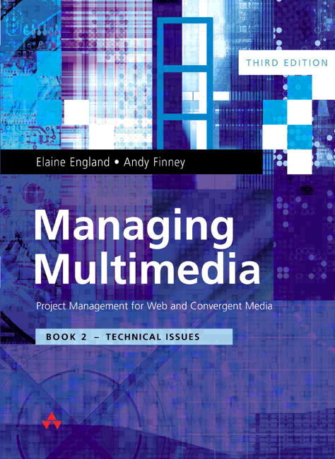 Managing Multimedia: Project Management for Web and Convergent Media 3/e: Book 2 Technical Issues