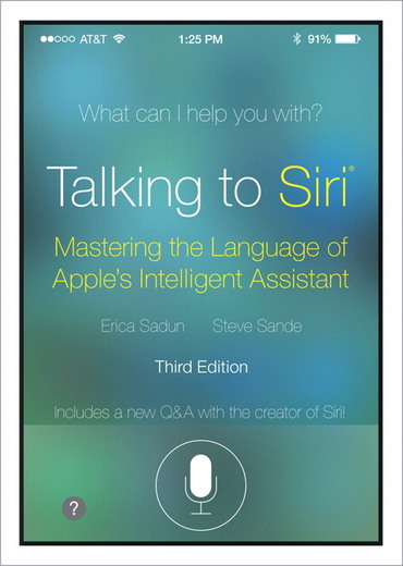 Talking To Siri Mastering The Language Of Apple S Intelligent Assistant 3rd Edition Pearson