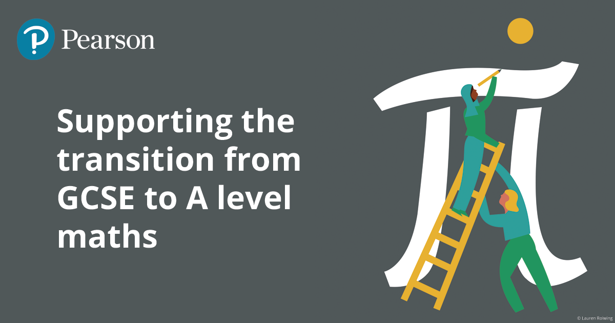 Supporting the transition from GCSE to A level maths