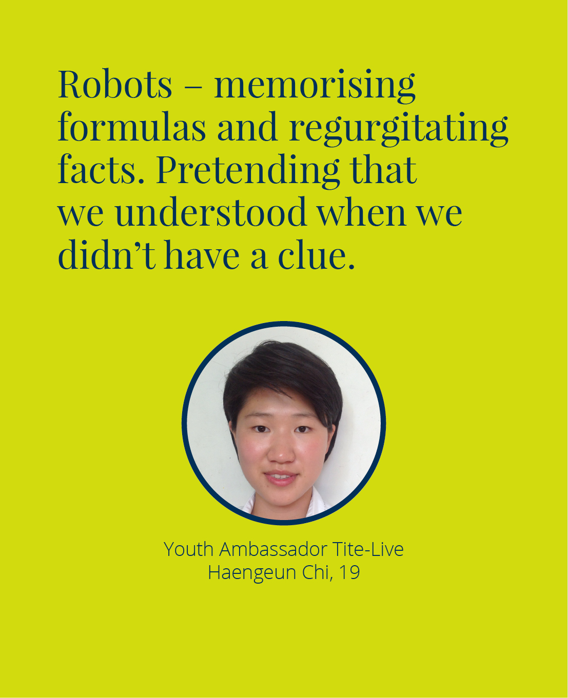 Robots – memorising formulas and regurgitating facts. Pretending that we understood when we didn't have a clue