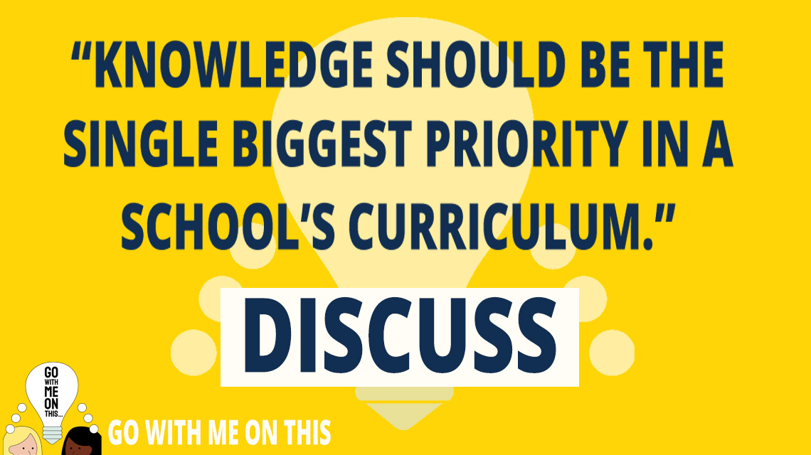 Knowledge should be the single biggest priority in a school's curriculum. Discuss.