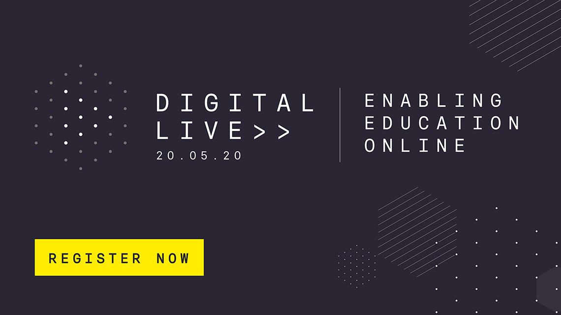 Digital Live, enabling education online, 20.05.20. Register now.