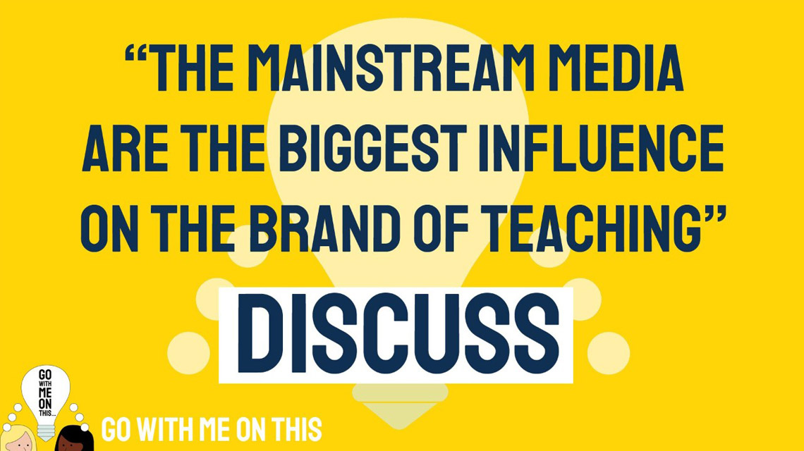 The mainstream media are the biggest influence on the brand of teaching. Discuss.
