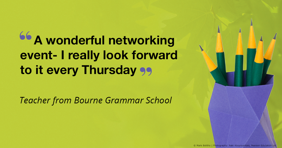 A wonderful networking event - I really look forward to it every Thursday. Teacher from Bourne Grammar School.