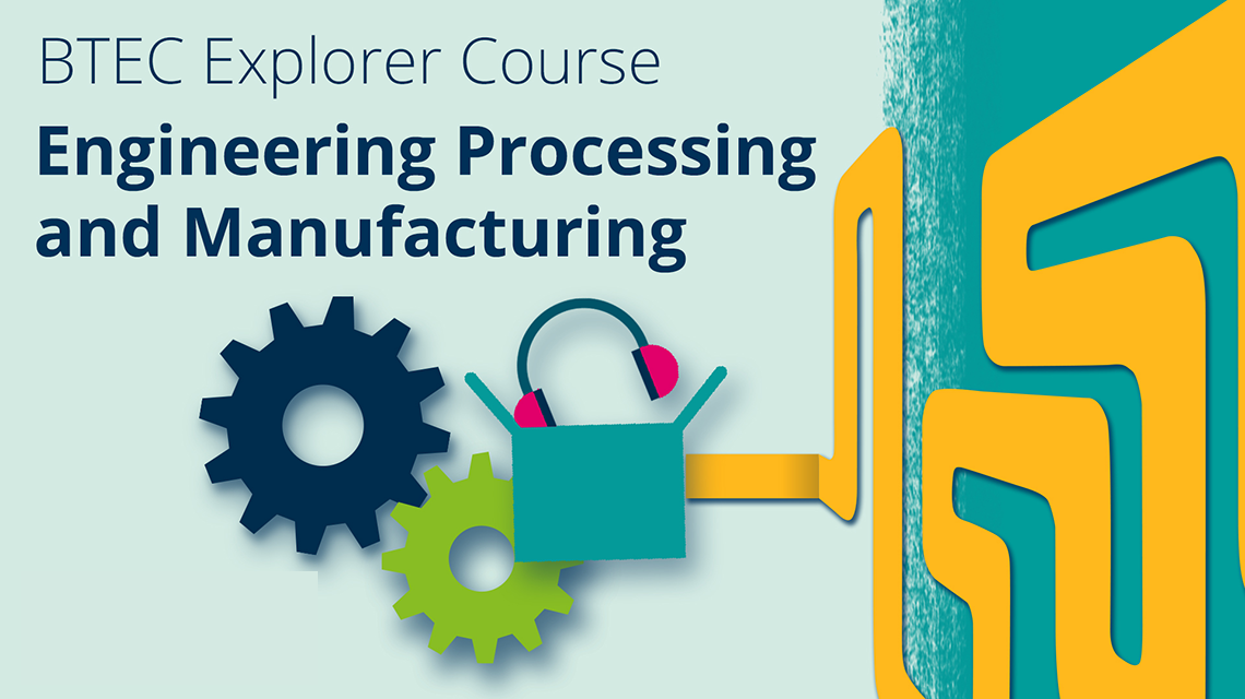 BTEC Explorer Course - Engineering Processing and Manufacturing
