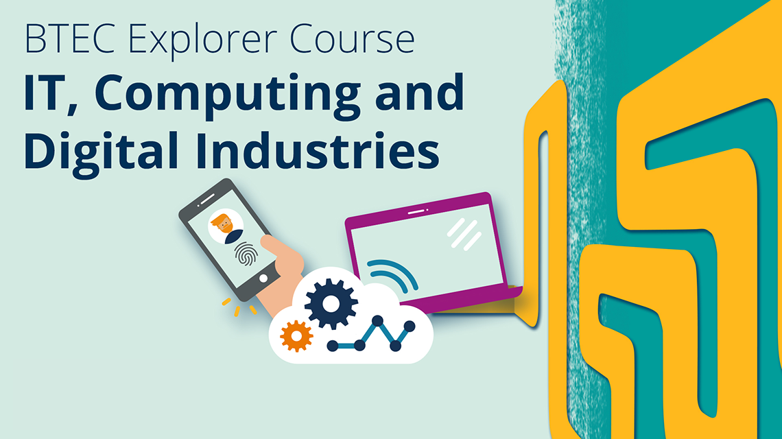 BTEC Explorer Course - IT, Computing and Digital Industries