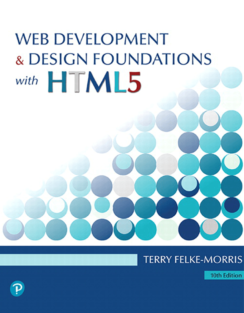 Felke Morris Web Development And Design Foundations With Html5 10th Edition Pearson