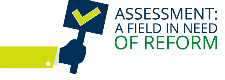 Assessment: A Field in Need of Reform